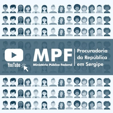 Confira o canal do MPF/SE no YouTube